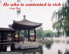 He who is contented is rich. - Lao Tzu