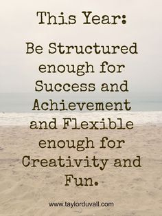 New Year's Resolution: Time Management Be Structured enough for Success and Achievement and Flexible enough for Creativity and Fun. #resolution www.taylorduvall.com time management work from home time management
