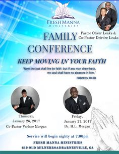 "Pastor Oliver & Co-Pastor Deirdre Leaks Along with the Fresh Manna Ministries Invite You to their Family Conference ""Keep Moving In Your Faith"" on Jan 26-27, 2017 ft Co-Pastor Verlene Morgan & Dr. H.L. Morgan.  Services Will Begin Nightly at 7:00pm.  Location: 619 Old Milner Road, Barnesville, Georgia 30204.  For More Info: 470-592-2143"