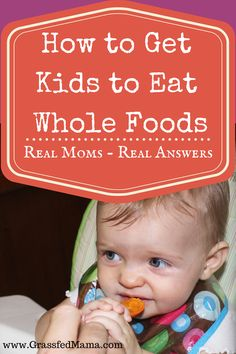 How to Get Kids to Eat Whole Foods