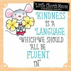 ❀ Kindness is a Language which we should all be Fluent in...Little Church Mouse 18 June 2015 ❀