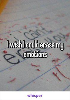 I wish I could erase my emotions