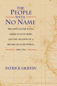 """""""The People with No Name: Ireland's Ulster Scots, America's Scots Irish, and the Creation of a British Atlantic World"""" They're not Irish. They're Scots who lived in Ireland for a time. And they created a lot that is American about the US. Genealogy Research, Family Genealogy, Genealogy Sites, Free Genealogy, John Bell, Family Research, All Family, Family Roots, Family Trees"""