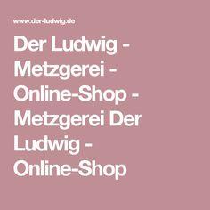 Der Ludwig - Metzgerei - Online-Shop  - Metzgerei Der Ludwig - Online-Shop Der Ludwig, Shops, Butcher Shop, Colors, Tents, Retail, Retail Stores