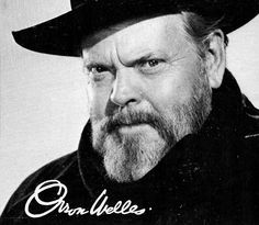 Thwarted genius. George Orson Welles, Master American filmmaker, maker of Citizen Kane, Touch of Evil, The Magnificent Ambersons, F for Fake, etc.