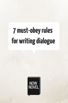 Read 7 rules for writing dialogue that will immerse readers in your story and create character identification.