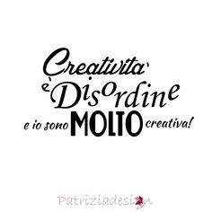 """""""Creatività è disordine e io sono molto creativa!"""" #citazioni #creatività"""