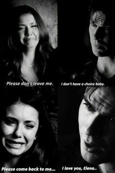 Elena: Por favor, no me dejes Damon: No tengo eleccion bebe  Elena: por favor vuelve a mi  Damon: te amo, Elena.  5 temporada