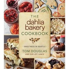 The Dahlia Bakery Cookbook: Sweetness in Seattle [Hardcover]  Tom Douglas (Author)