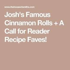 Josh's Famous Cinnamon Rolls + A Call for Reader Recipe Faves!