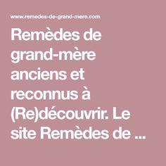 Remèdes de grand-mère anciens et reconnus à (Re)découvrir. Le site Remèdes de Grand-Mère, base incontournable lorsque l'on cherche un remède de grands-mères ou les trucs et astuces de grands-mères. Index des soins et remèdes naturels. RDGM répertorie aussi les remèdes ancestraux selon les civilisations.