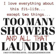 too many showers. all that laundry. healthy and fit.