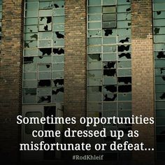 Sometimes opportunities come dressed up as misfortunate or defeat...