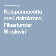 Kolapannacotta med daimkross | Fikastunder | Bloglovin'
