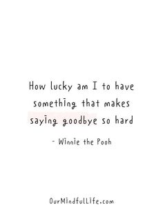 How lucky am I to have something that makes saying goodbye so hard - Winnie the Pooh I Miss Him Quotes, Missing Someone Quotes, Love Smile Quotes, Long Distance Quotes, Long Distance Relationship Quotes, Distance Relationships, People Quotes, True Quotes, How Lucky Am I