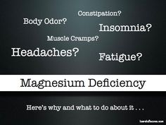 Headaches, insomnia, body odor, fatigue, muscle cramps, and constipation are all signs of a magnesium deficiency. Here's why and what to do about it.