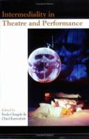 Intermediality in theatre and performance / edited by Freda Chapple & Chiel Kattenbelt http://encore.fama.us.es/iii/encore/record/C__Rb2538758?lang=spi