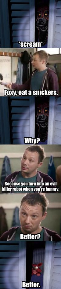 Yep thats what happens you throw him a snickers and close the closet while he…