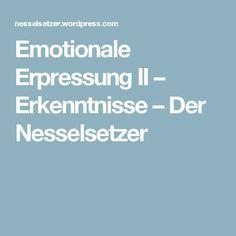 Emotionale Erpressung II – Erkenntnisse – Der Nesselsetzer
