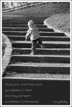 Believe in your #child and they will learn to believe in themselves. #parenting