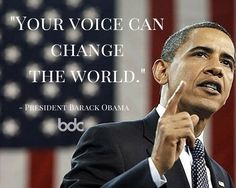 """Quote of the day: """"Your voice can change the world."""" - President Barack Obama"""