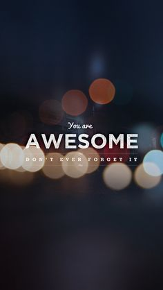You are #awesome! Don't you ever forget it! #iPhone 5 #Lifeline #wallpaper #quotes