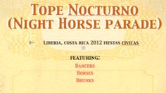 Video of An Evening Horse Parade for the 2012 Fiestas Civicas Liberia. Exotic dancers, horses, drunks, girls, beer.