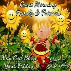 Good Morning Family and Friends May God Bless Your Friday Share A Smile Happy Friday Pictures, Good Morning Friday Images, Good Morning God Quotes, Happy Friday Quotes, Blessed Friday, Morning Greetings Quotes, Good Morning Friends, Good Morning Good Night, Morning Pictures