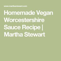 Homemade Vegan Worcestershire Sauce Recipe | Martha Stewart