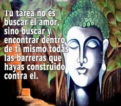 Tu tarea no es buscar el amor, sino buscar ....