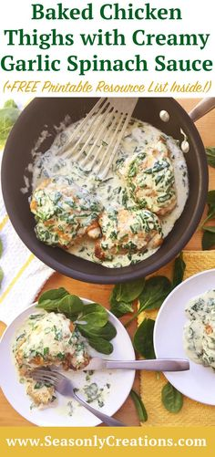 Baked Chicken Thighs with Creamy Garlic Spinach Sauce. A gourmet dinner in under 30 minutes? It's possible with this Baked Chicken Thigh recipe with Creamy Garlic Spinach Sauce.  Click through for the instructions and a FREE Printable Resource and Shopping List! | SeasonlyCreations.com | @Seasonlyblog