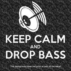 KEEP CALM & DROP BASS VINYL DECAL DJ DUBSTEP ELECTRO HOUSE POST HARDCORE GARAGE