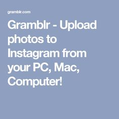Gramblr - Upload photos to Instagram from your PC, Mac, Computer!