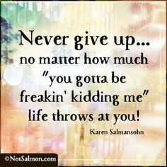 quote never give up freakin'