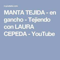 MANTA TEJIDA - en gancho - Tejiendo con LAURA CEPEDA - YouTube