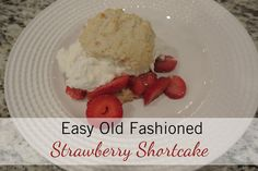 Easy Old Fashioned Strawberry Shortcake.  Easy to make using things you have on hand.