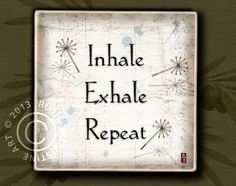 I like this saying.  Yoga Zen Meditation Thought  Inhale Exhale by RosieAugustine, $23.00