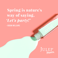 """Spring is nature's way of saying, 'Let's Party!'"" -- Robin Williams"