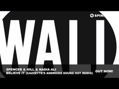 Spencer & Hill & Nadia Ali - Believe It (Cazzette's Androids Sound Hot Remix)  THIS CAN NOT GET ANY BETTER