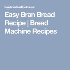 Easy Bran Bread Recipe | Bread Machine Recipes