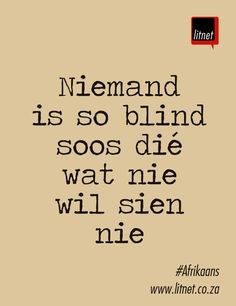 Niemand is so blind soos dié wat nie wil sien nie Witty Quotes Humor, Wise Quotes, Qoutes, Words To Live By Quotes, Wise Words, Inspiring Quotes About Life, Inspirational Quotes, Afrikaanse Quotes, Teachers Aide