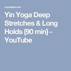 Yin Yoga Deep Stretches & Long Holds {90 min} - YouTube