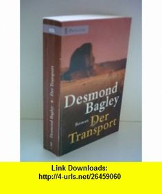 Der Transport. (9783453176720) Desmond Bagley , ISBN-10: 3453176723  , ISBN-13: 978-3453176720 ,  , tutorials , pdf , ebook , torrent , downloads , rapidshare , filesonic , hotfile , megaupload , fileserve
