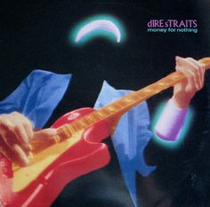 Dire Straits- Money For Nothing, the songs of my childhood.