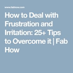 How to Deal with Frustration and Irritation: 25+ Tips to Overcome it   Fab How
