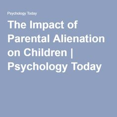 The Impact of Parental Alienation on Children | Psychology Today