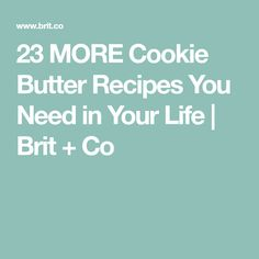23 MORE Cookie Butter Recipes You Need in Your Life | Brit + Co