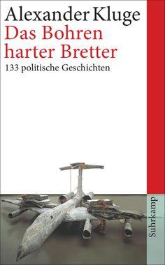 Alexander Kluge  Das Bohren harter Bretter