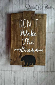 Dont Wake the Bear Rustic Wood Sign, Woodland Nursery and Kids Bedroom Decor, Rustic Home Decor, Bear Decor, Reclaimed Wood Nursery Wall Art by RusticLuvDecor on Etsy https://www.etsy.com/listing/271139654/dont-wake-the-bear-rustic-wood-sign