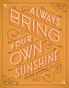 Always bring your own sunshine!